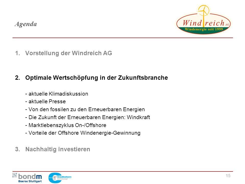 15 Agenda 1. Vorstellung der Windreich AG 2.Optimale Wertschöpfung in der Zukunftsbranche - aktuelle Klimadiskussion - aktuelle Presse - Von den fossi