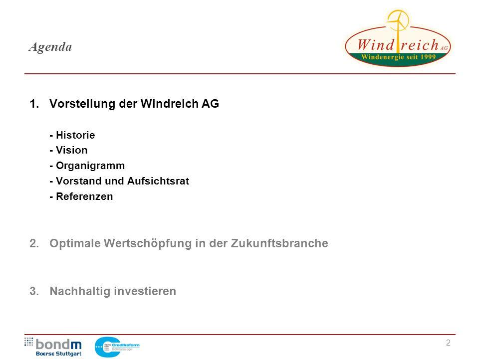 2 Agenda 1.Vorstellung der Windreich AG - Historie - Vision - Organigramm - Vorstand und Aufsichtsrat - Referenzen 2.Optimale Wertschöpfung in der Zuk