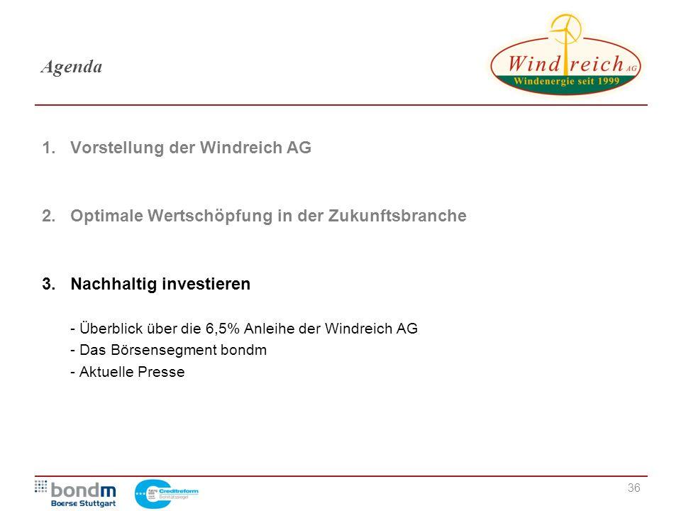 36 Agenda 1. Vorstellung der Windreich AG 2.Optimale Wertschöpfung in der Zukunftsbranche 3.Nachhaltig investieren - Überblick über die 6,5% Anleihe d