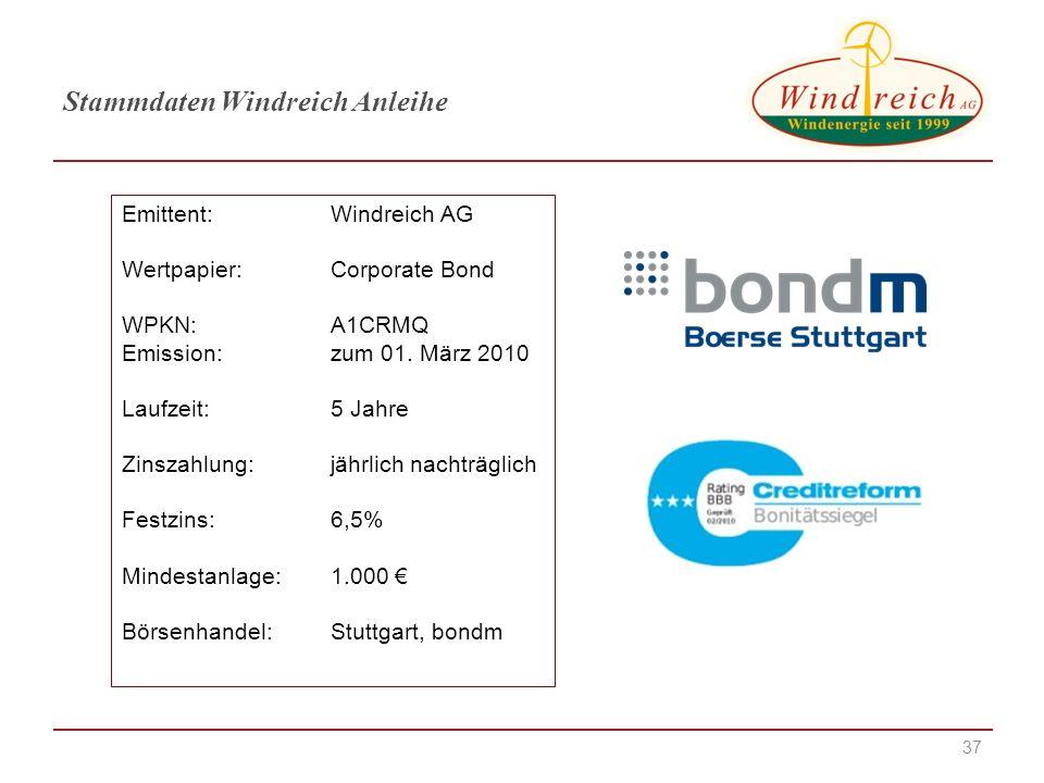 37 Stammdaten Windreich Anleihe Emittent:Windreich AG Wertpapier:Corporate Bond WPKN:A1CRMQ Emission: zum 01. März 2010 Laufzeit:5 Jahre Zinszahlung:j