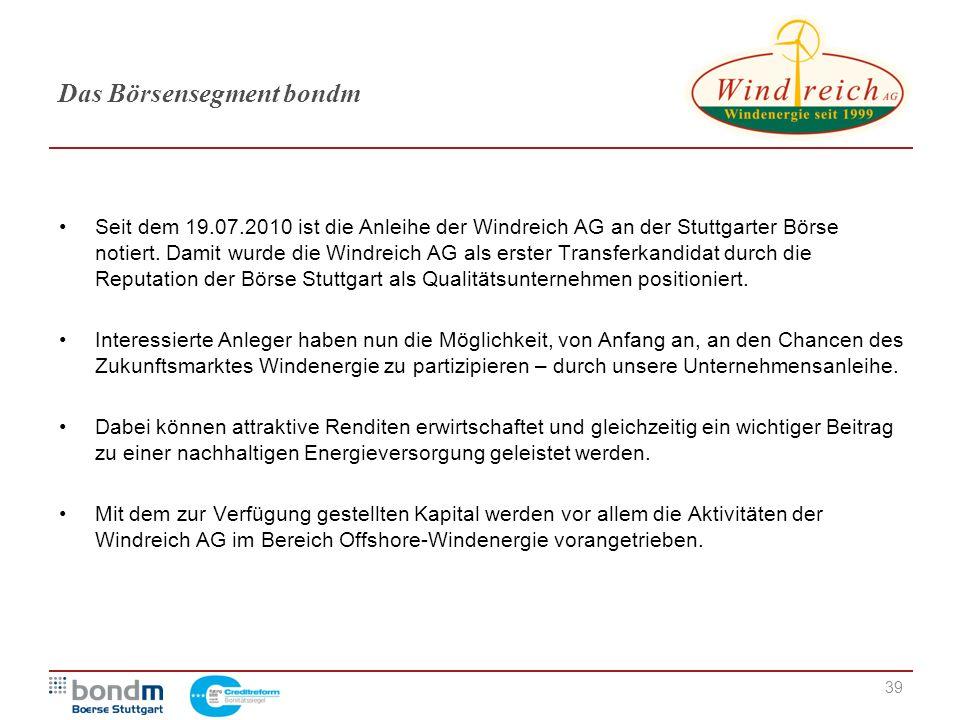 39 Seit dem 19.07.2010 ist die Anleihe der Windreich AG an der Stuttgarter Börse notiert. Damit wurde die Windreich AG als erster Transferkandidat dur