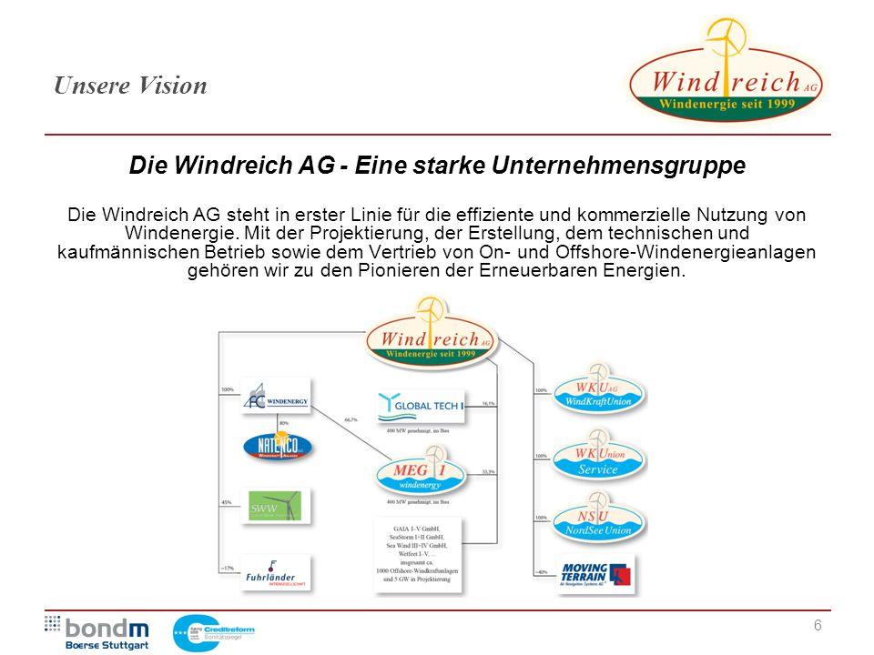 6 Unsere Vision Die Windreich AG - Eine starke Unternehmensgruppe Die Windreich AG steht in erster Linie für die effiziente und kommerzielle Nutzung v