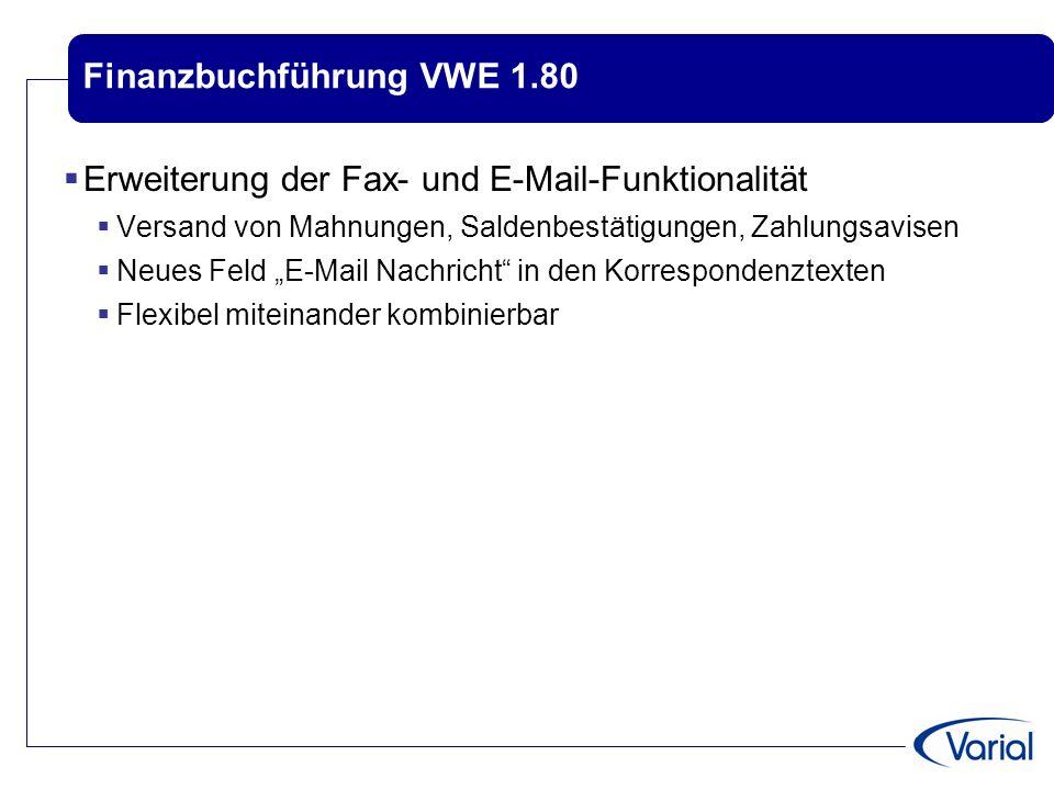 Finanzbuchführung VWE 1.80  Erweiterung der Fax- und E-Mail-Funktionalität  Versand von Mahnungen, Saldenbestätigungen, Zahlungsavisen  Neues Feld