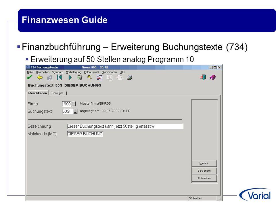 Finanzwesen Guide  Finanzbuchführung – Erweiterung Buchungstexte (734)  Erweiterung auf 50 Stellen analog Programm 10