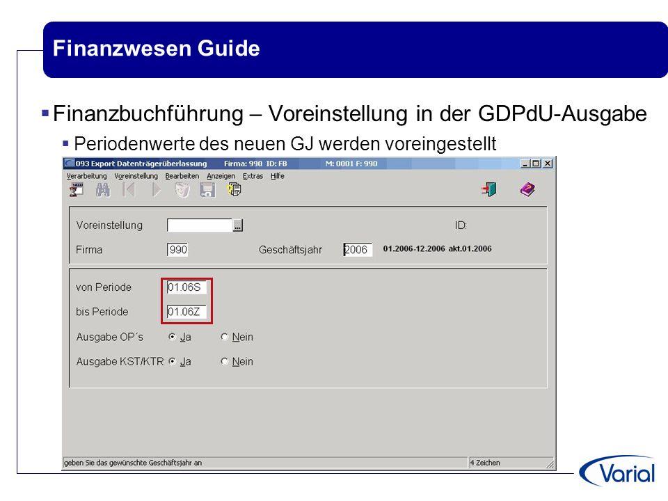 Finanzwesen Guide  Finanzbuchführung – Voreinstellung in der GDPdU-Ausgabe  Periodenwerte des neuen GJ werden voreingestellt