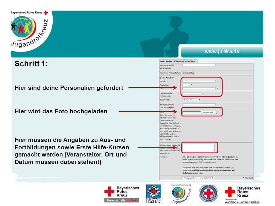 www.juleica.de Schritt 1: Hier sind deine Personalien gefordert Hier wird das Foto hochgeladen Hier müssen die Angaben zu Aus- und Fortbildungen sowie Erste Hilfe-Kursen gemacht werden (Veranstalter, Ort und Datum müssen dabei stehen!)