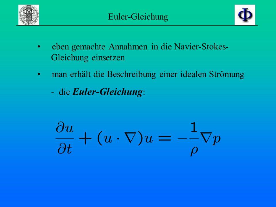 Idealisierung / ideale Strömung Für eine vernünftige Vereinfachung: F=0 η=0 Man nimmt idealisierte Strömung an !