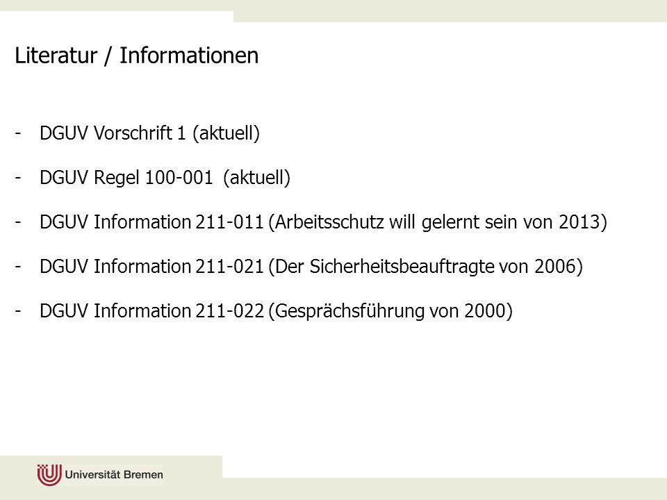 Literatur / Informationen -DGUV Vorschrift 1 (aktuell) -DGUV Regel 100-001 (aktuell) -DGUV Information 211-011 (Arbeitsschutz will gelernt sein von 20