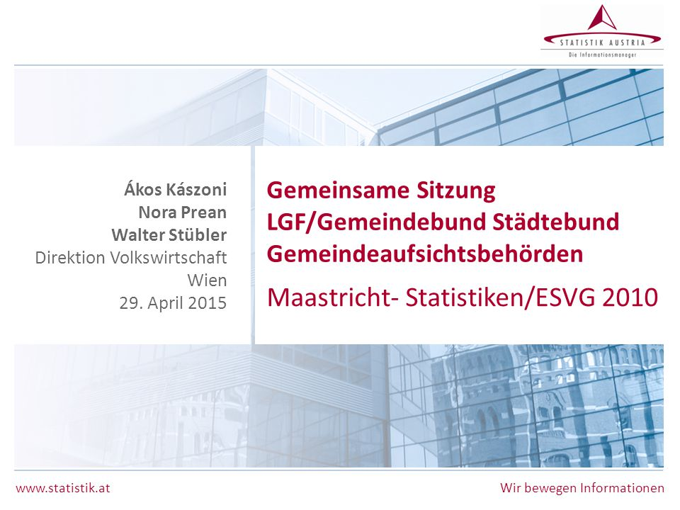 www.statistik.at Folie 2 | 29.04.2015 Maastricht-Statistiken / ESVG 2010 Überblick:  Haushaltsergebnisse 2011 – 2014 gemäß ESVG 2010  Revisionen der Berichtsjahre 2012 und 2013 (Sept.