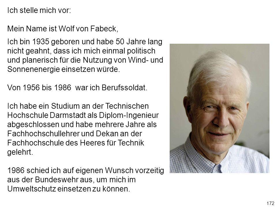 Ich stelle mich vor: Mein Name ist Wolf von Fabeck, Ich bin 1935 geboren und habe 50 Jahre lang nicht geahnt, dass ich mich einmal politisch und planerisch für die Nutzung von Wind- und Sonnenenergie einsetzen würde.