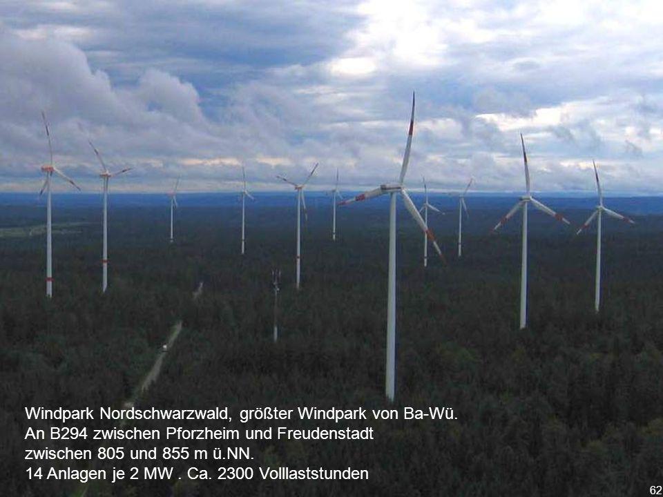 62 Windpark Nordschwarzwald, größter Windpark von Ba-Wü. An B294 zwischen Pforzheim und Freudenstadt zwischen 805 und 855 m ü.NN. 14 Anlagen je 2 MW.