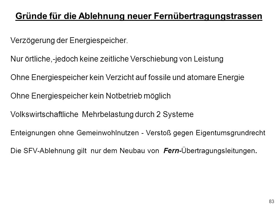 83 Gründe für die Ablehnung neuer Fernübertragungstrassen Verzögerung der Energiespeicher. Nur örtliche,-jedoch keine zeitliche Verschiebung von Leist