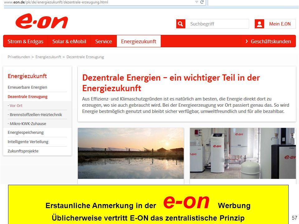 57 Erstaunliche Anmerkung in der e-on Werbung Üblicherweise vertritt E-ON das zentralistische Prinzip