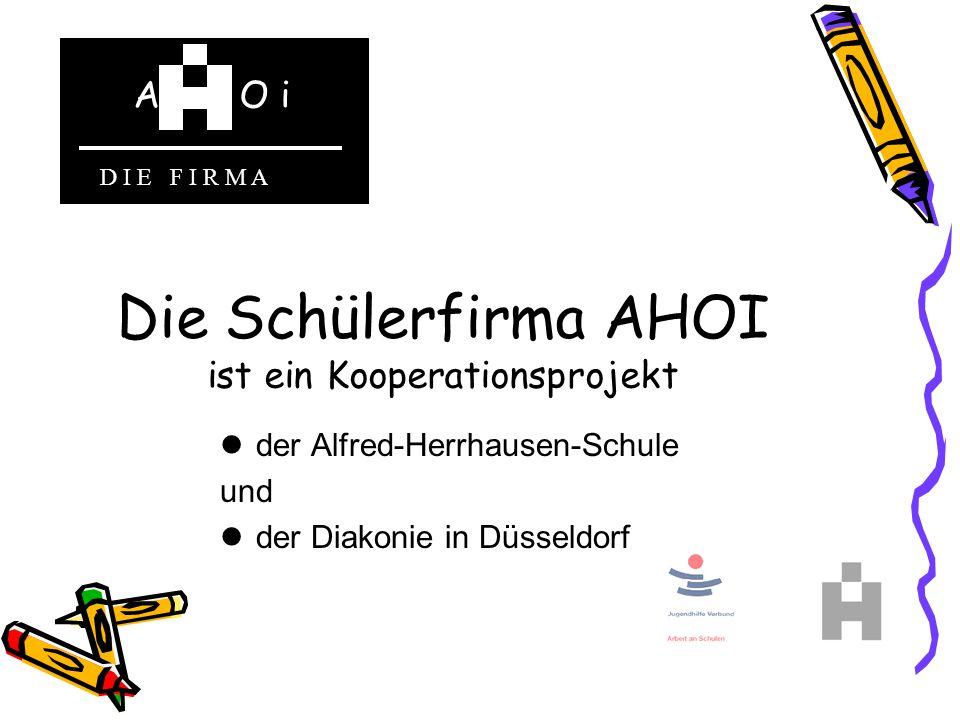 Die Schülerfirma AHOI ist ein Kooperationsprojekt der Alfred-Herrhausen-Schule und der Diakonie in Düsseldorf A O i D I E F I R M A