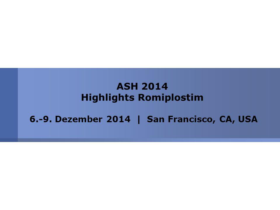 ASH 2014 Highlights Romiplostim 6.-9. Dezember 2014 | San Francisco, CA, USA