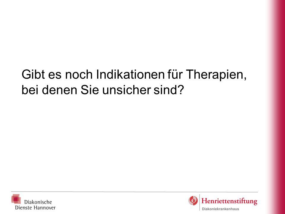 Gibt es noch Indikationen für Therapien, bei denen Sie unsicher sind?