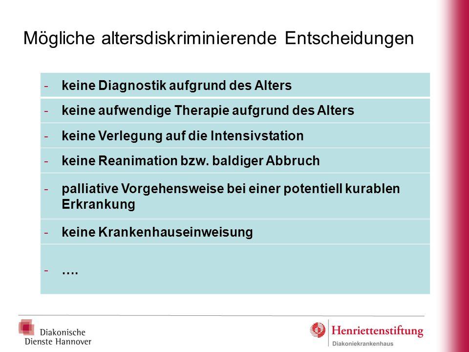 Mögliche altersdiskriminierende Entscheidungen -keine Diagnostik aufgrund des Alters -keine aufwendige Therapie aufgrund des Alters -keine Verlegung a