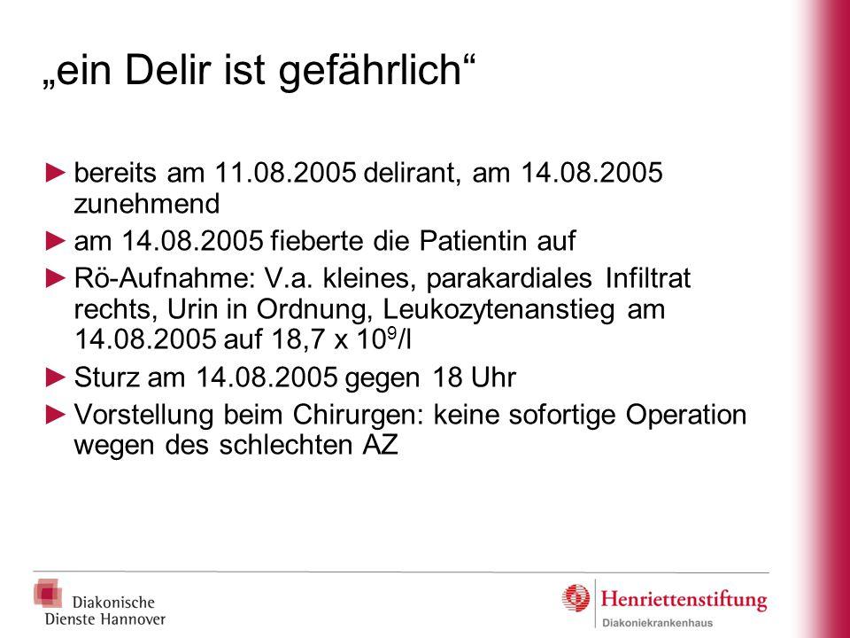 """""""ein Delir ist gefährlich"""" ►bereits am 11.08.2005 delirant, am 14.08.2005 zunehmend ►am 14.08.2005 fieberte die Patientin auf ►Rö-Aufnahme: V.a. klein"""