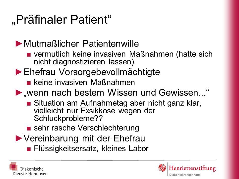 """""""Präfinaler Patient"""" ►Mutmaßlicher Patientenwille ■vermutlich keine invasiven Maßnahmen (hatte sich nicht diagnostizieren lassen) ►Ehefrau Vorsorgebev"""