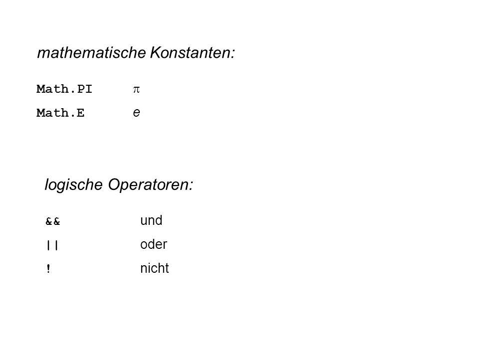 mathematische Konstanten: Math.PI  Math.E e logische Operatoren: && und || oder ! nicht