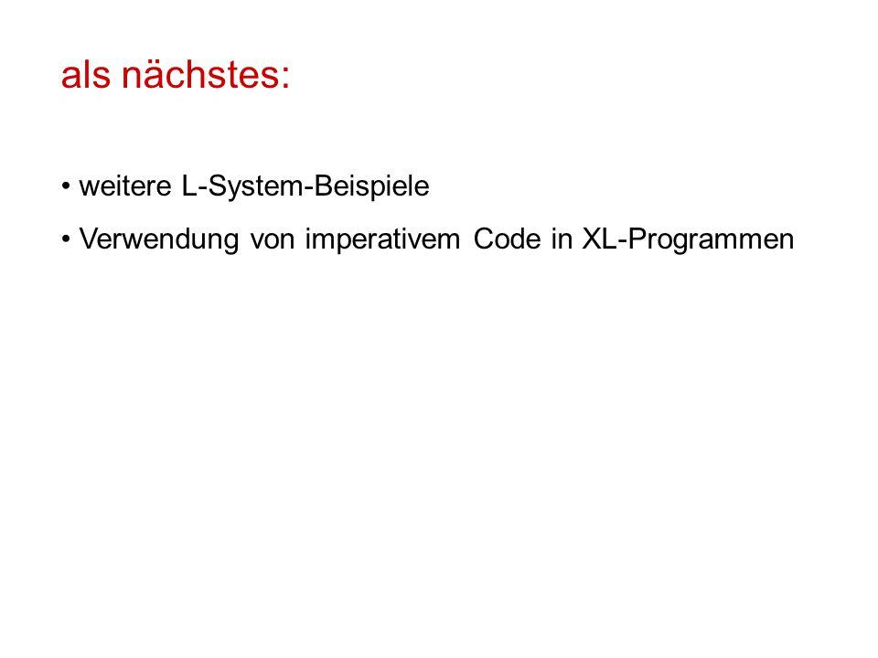 als nächstes: weitere L-System-Beispiele Verwendung von imperativem Code in XL-Programmen