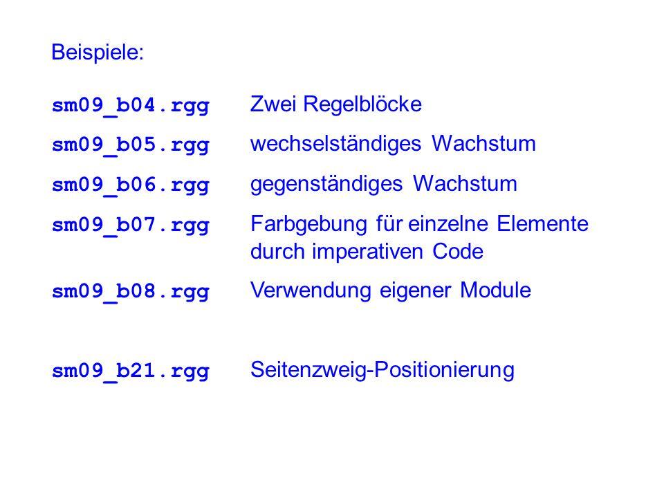 Beispiele: sm09_b04.rgg Zwei Regelblöcke sm09_b05.rgg wechselständiges Wachstum sm09_b06.rgg gegenständiges Wachstum sm09_b07.rgg Farbgebung für einzelne Elemente durch imperativen Code sm09_b08.rgg Verwendung eigener Module sm09_b21.rgg Seitenzweig-Positionierung