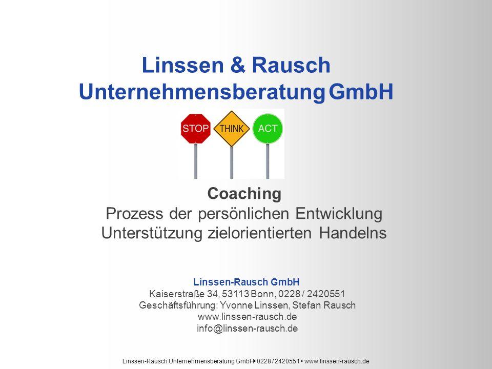 Linssen-Rausch Unternehmensberatung GmbH 0228 / 2420551 www.linssen-rausch.de Coaching Prozess der persönlichen Entwicklung Unterstützung zielorientierten Handelns Linssen-Rausch GmbH Kaiserstraße 34, 53113 Bonn, 0228 / 2420551 Geschäftsführung: Yvonne Linssen, Stefan Rausch www.linssen-rausch.de info@linssen-rausch.de Linssen & Rausch Unternehmensberatung GmbH