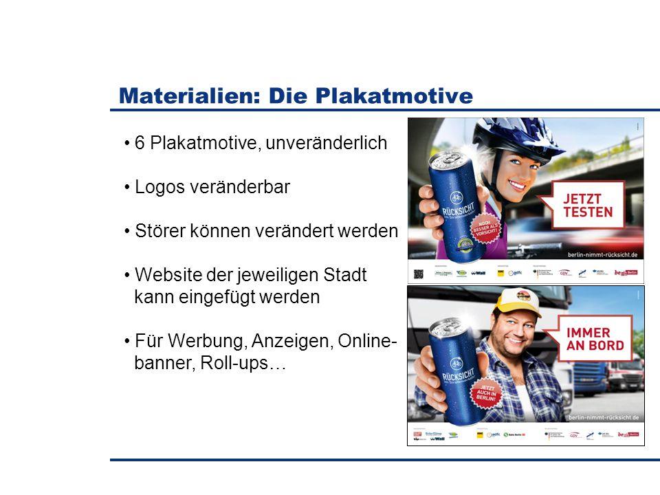 Materialien: Die Plakatmotive 6 Plakatmotive, unveränderlich Logos veränderbar Störer können verändert werden Website der jeweiligen Stadt kann eingefügt werden Für Werbung, Anzeigen, Online- banner, Roll-ups…