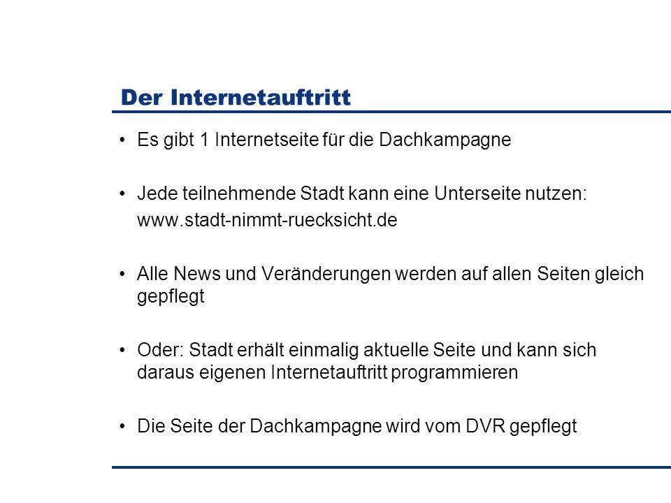 Es gibt 1 Internetseite für die Dachkampagne Jede teilnehmende Stadt kann eine Unterseite nutzen: www.stadt-nimmt-ruecksicht.de Alle News und Veränder