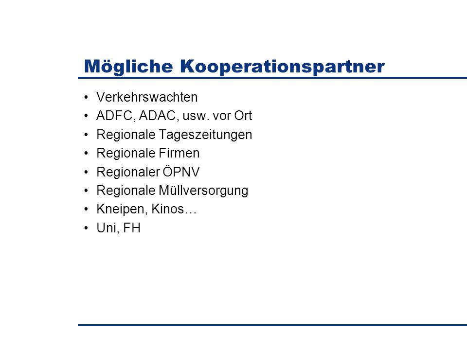 Verkehrswachten ADFC, ADAC, usw. vor Ort Regionale Tageszeitungen Regionale Firmen Regionaler ÖPNV Regionale Müllversorgung Kneipen, Kinos… Uni, FH Mö