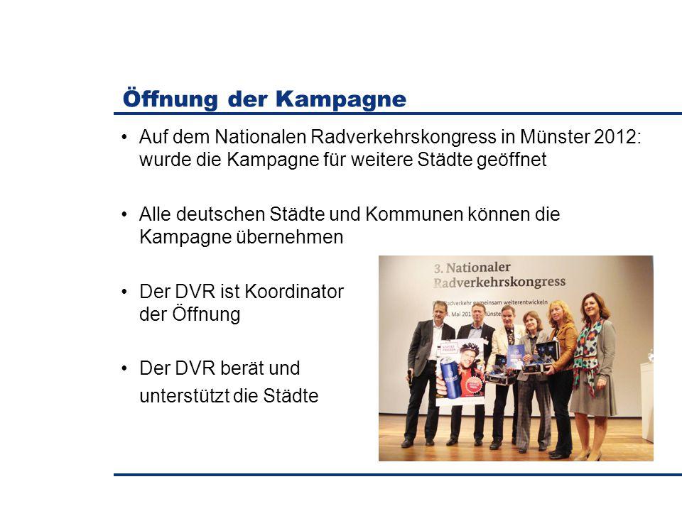 Öffnung der Kampagne Auf dem Nationalen Radverkehrskongress in Münster 2012: wurde die Kampagne für weitere Städte geöffnet Alle deutschen Städte und Kommunen können die Kampagne übernehmen Der DVR ist Koordinator der Öffnung Der DVR berät und unterstützt die Städte
