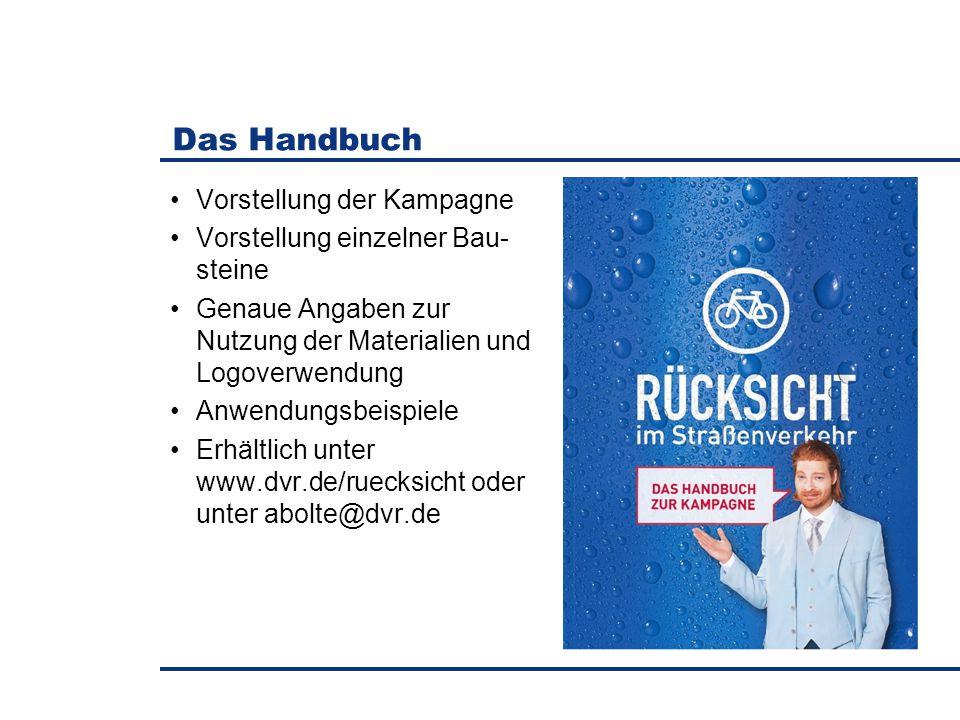 Das Handbuch Vorstellung der Kampagne Vorstellung einzelner Bau- steine Genaue Angaben zur Nutzung der Materialien und Logoverwendung Anwendungsbeispiele Erhältlich unter www.dvr.de/ruecksicht oder unter abolte@dvr.de