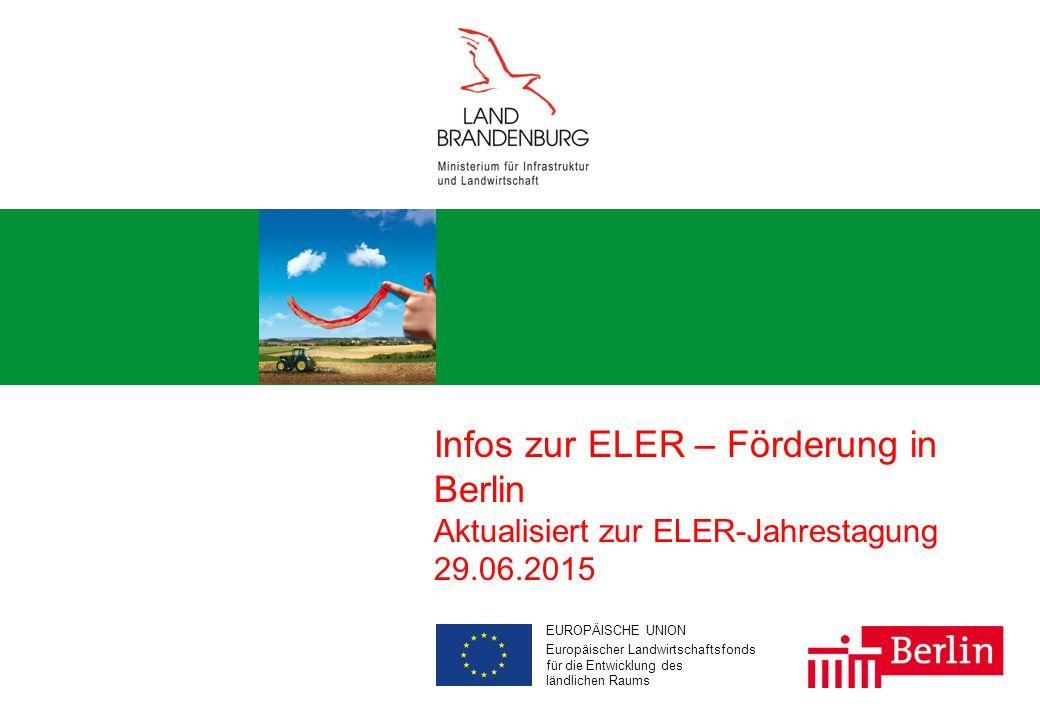 Aus Europa für Brandenburg und Berlin 1 w # EUROPÄISCHE UNION Europäischer Landwirtschaftsfonds für die Entwicklung des ländlichen Raums Infos zur ELER – Förderung in Berlin Aktualisiert zur ELER-Jahrestagung 29.06.2015