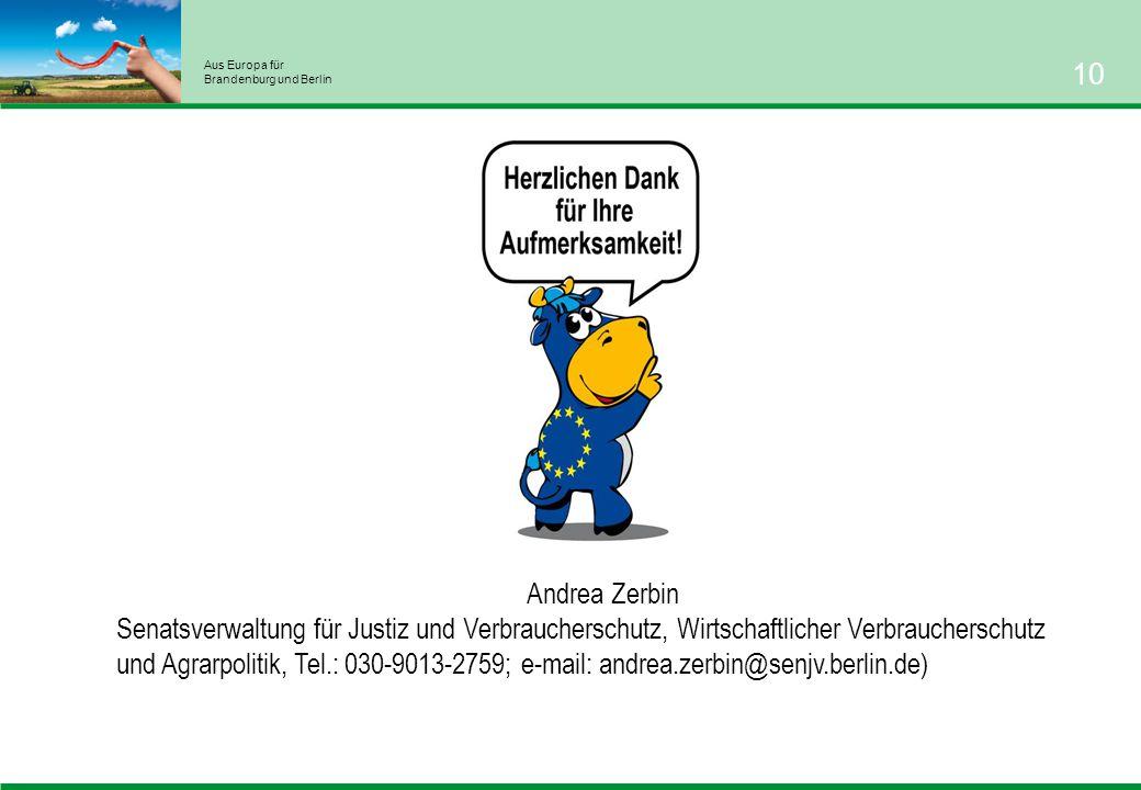 Aus Europa für Brandenburg und Berlin 10 Andrea Zerbin Senatsverwaltung für Justiz und Verbraucherschutz, Wirtschaftlicher Verbraucherschutz und Agrarpolitik, Tel.: 030-9013-2759; e-mail: andrea.zerbin@senjv.berlin.de)