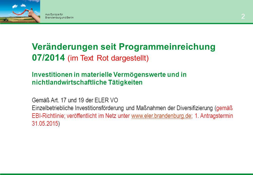 Aus Europa für Brandenburg und Berlin 2 Veränderungen seit Programmeinreichung 07/2014 (im Text Rot dargestellt) Investitionen in materielle Vermögenswerte und in nichtlandwirtschaftliche Tätigkeiten Gemäß Art.