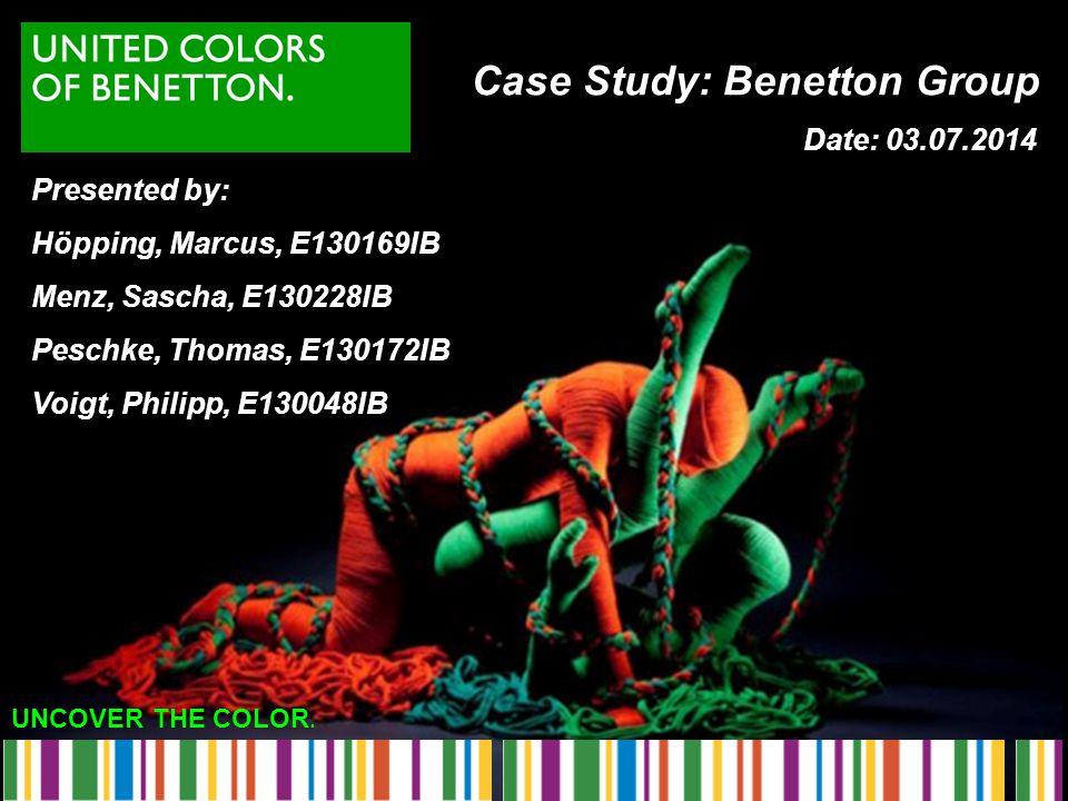 UNCOVER THE COLOR. Case Study: Benetton Group Presented by: Höpping, Marcus, E130169IB Menz, Sascha, E130228IB Peschke, Thomas, E130172IB Voigt, Phili