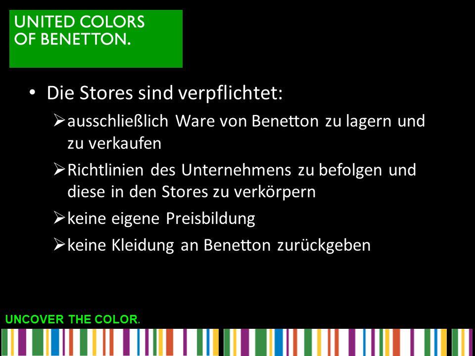 UNCOVER THE COLOR. Die Stores sind verpflichtet:  ausschließlich Ware von Benetton zu lagern und zu verkaufen  Richtlinien des Unternehmens zu befol