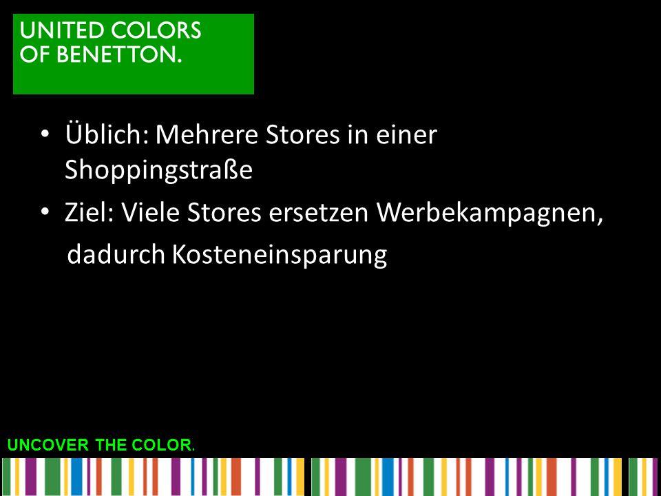 UNCOVER THE COLOR. Üblich: Mehrere Stores in einer Shoppingstraße Ziel: Viele Stores ersetzen Werbekampagnen, dadurch Kosteneinsparung