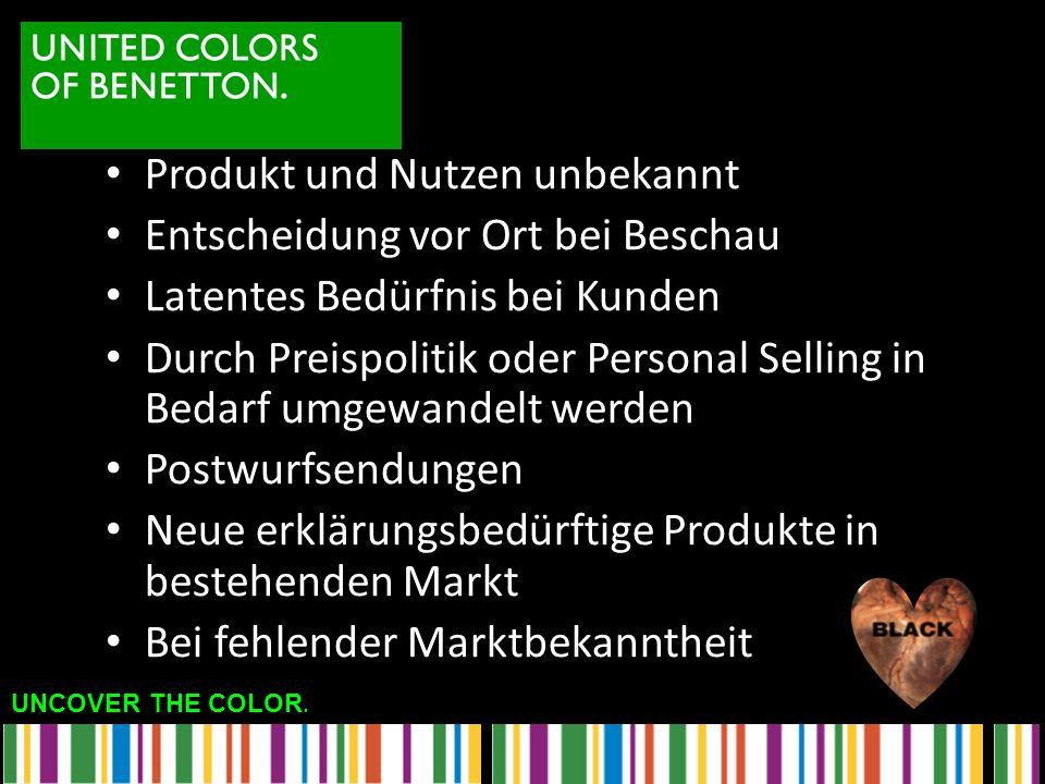 UNCOVER THE COLOR. Produkt und Nutzen unbekannt Entscheidung vor Ort bei Beschau Latentes Bedürfnis bei Kunden Durch Preispolitik oder Personal Sellin