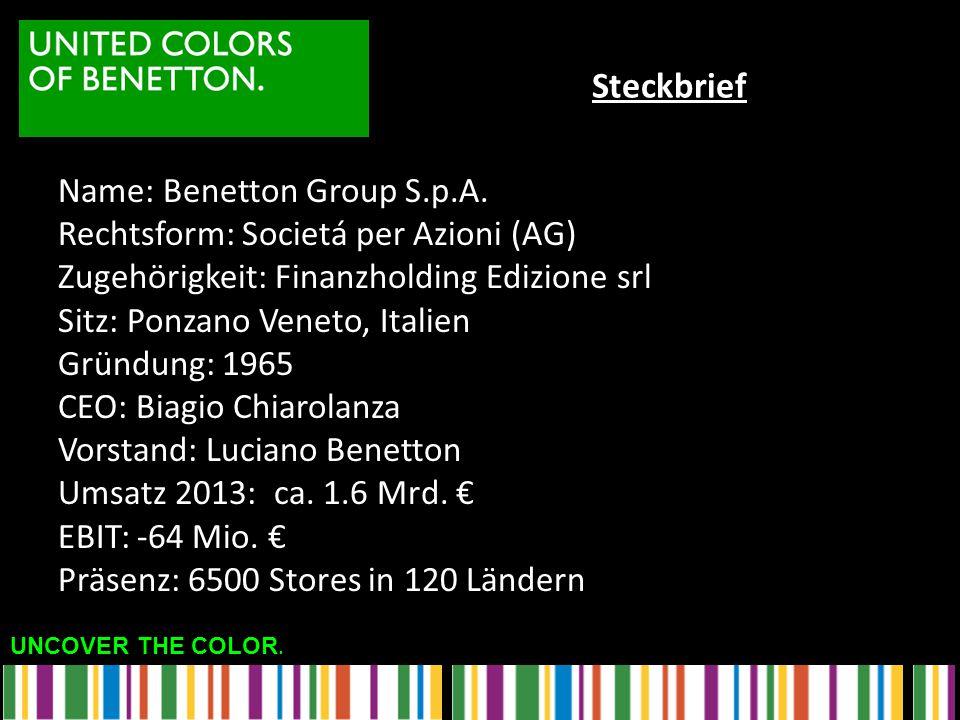 UNCOVER THE COLOR. Name: Benetton Group S.p.A. Rechtsform: Societá per Azioni (AG) Zugehörigkeit: Finanzholding Edizione srl Sitz: Ponzano Veneto, Ita