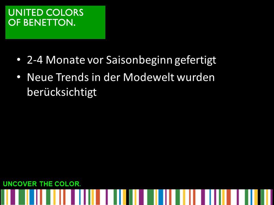 UNCOVER THE COLOR. 2-4 Monate vor Saisonbeginn gefertigt Neue Trends in der Modewelt wurden berücksichtigt