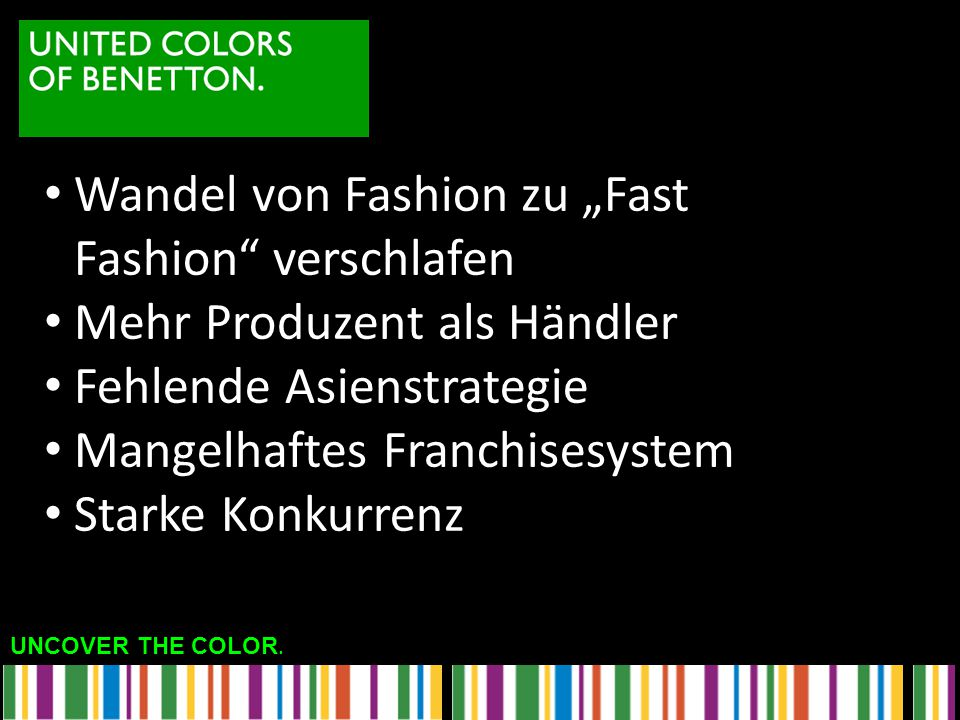 """UNCOVER THE COLOR. Wandel von Fashion zu """"Fast Fashion"""" verschlafen Mehr Produzent als Händler Fehlende Asienstrategie Mangelhaftes Franchisesystem St"""