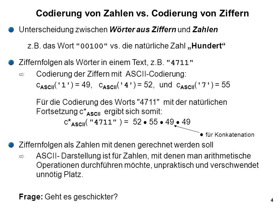 45 Konvertierung von Brüchen Weitere Beispiele Umwandlung eines binären Bruchs in Dezimaldarstellung: gebrochene Binärzahlgebrochene Dezimalzahl 0.10.5 = 1/2 0.010.25 = 1/4 0.110.75 = 3/4 1.111.75 = 7/4 111.1117.875 = 57/8 0.00011001100110011....0.1 = 1/10 (10000) 2 (1011) 2 = (11) 10 (16) 10 = (0.6875) 10 (0.1011) 2 = (1111) 2 (1011) 2 = (11) 10 (15) 10 = (0.73) 10 (0.1011) 2 = Ungenauigkeiten durch begrenzte Wortlänge (z.B nur 4 Bits):
