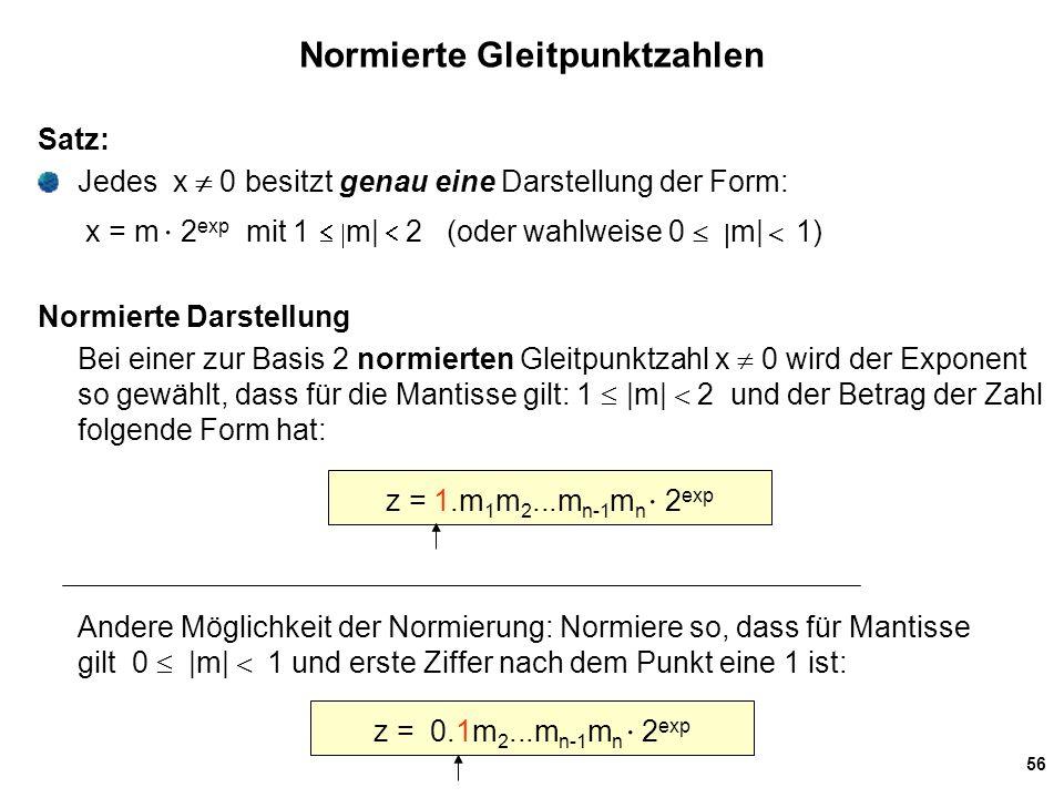 56 Normierte Gleitpunktzahlen z = 1.m 1 m 2...m n-1 m n  2 exp Satz: Jedes x  0 besitzt genau eine Darstellung der Form: x = m  2 exp mit 1  m|