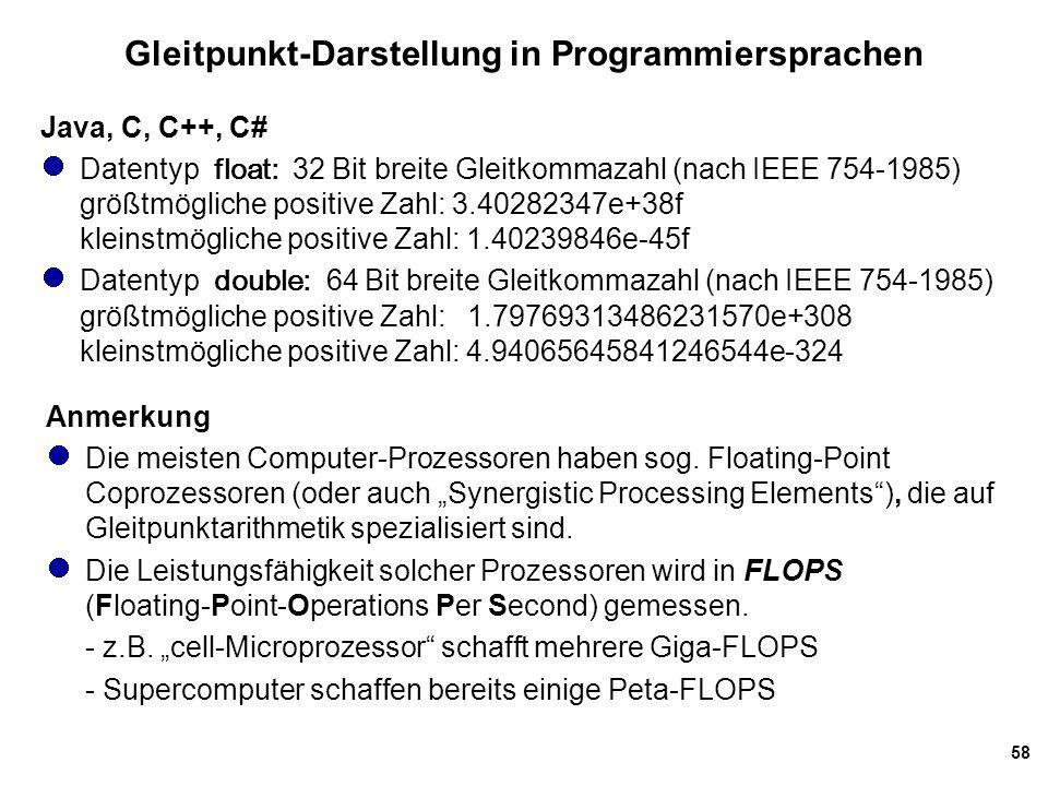 58 Gleitpunkt-Darstellung in Programmiersprachen Java, C, C++, C# Datentyp float: 32 Bit breite Gleitkommazahl (nach IEEE 754-1985) größtmögliche posi