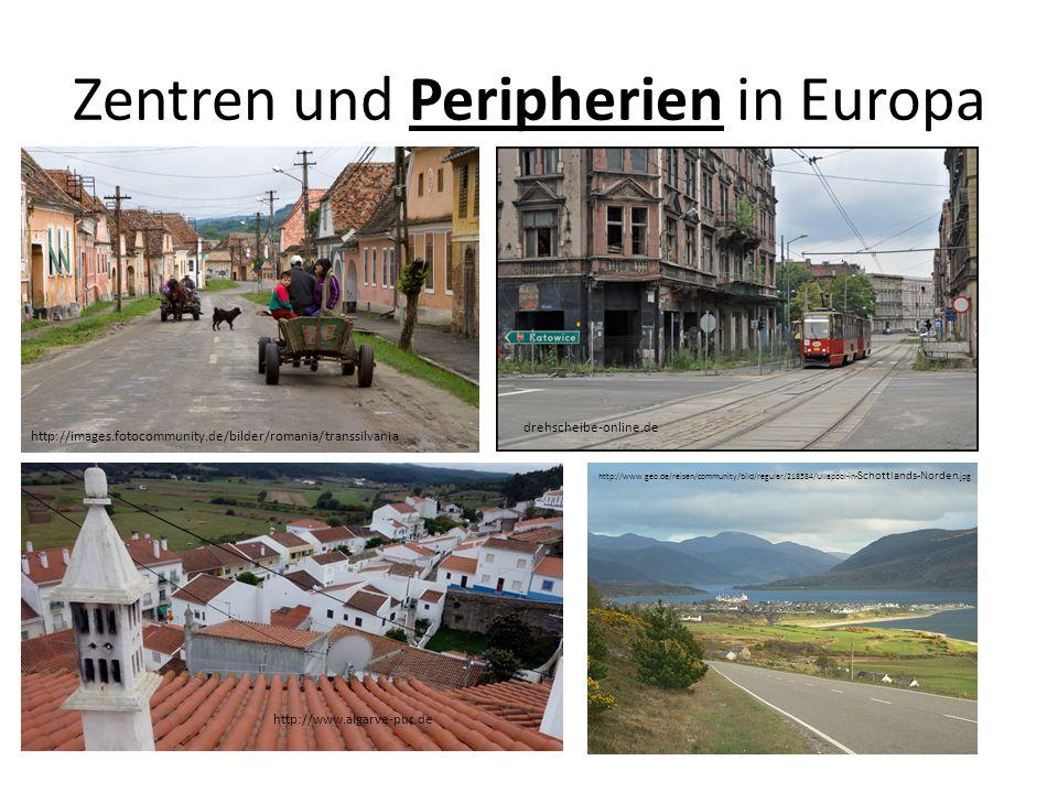 Zentren und Peripherien in Europa http://images.fotocommunity.de/bilder/romania/transsilvania drehscheibe-online.de http://www.algarve-pur.de http://w