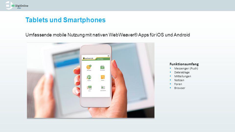 Tablets und Smartphones Umfassende mobile Nutzung mit nativen WebWeaver® Apps für iOS und Android Funktionsumfang  Messenger (Push)  Dateiablage  M