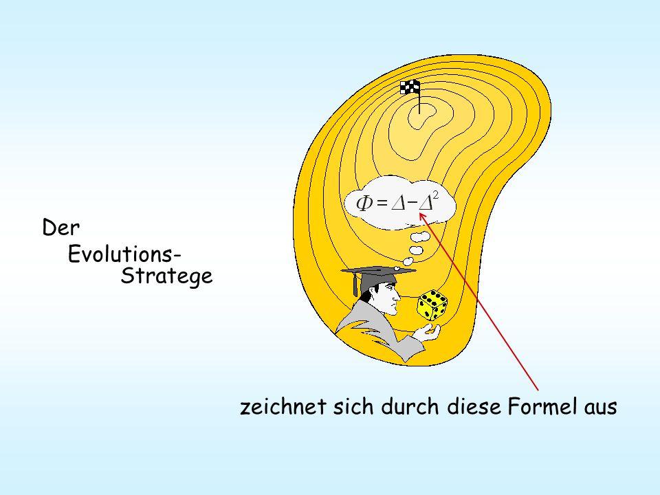 Der Evolutions- Stratege zeichnet sich durch diese Formel aus