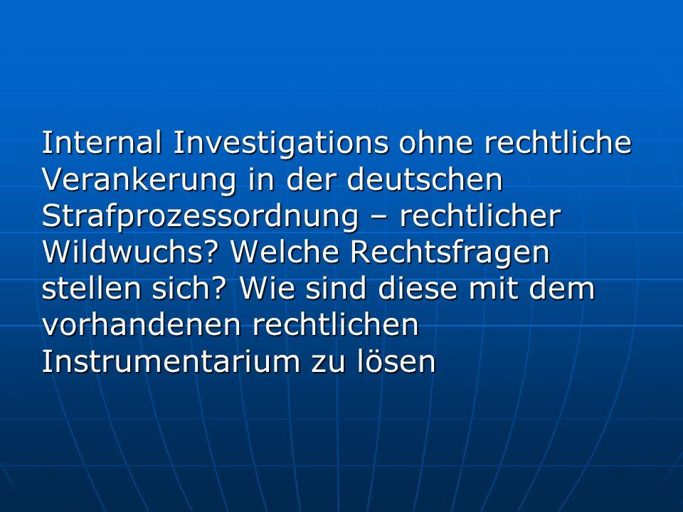Internal Investigations ohne rechtliche Verankerung in der deutschen Strafprozessordnung – rechtlicher Wildwuchs? Welche Rechtsfragen stellen sich? Wi