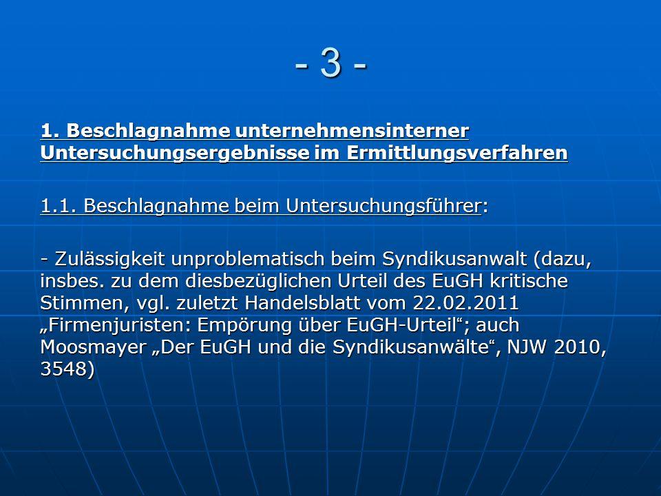 - 3 - 1. Beschlagnahme unternehmensinterner Untersuchungsergebnisse im Ermittlungsverfahren 1.1. Beschlagnahme beim Untersuchungsführer: - Zulässigkei